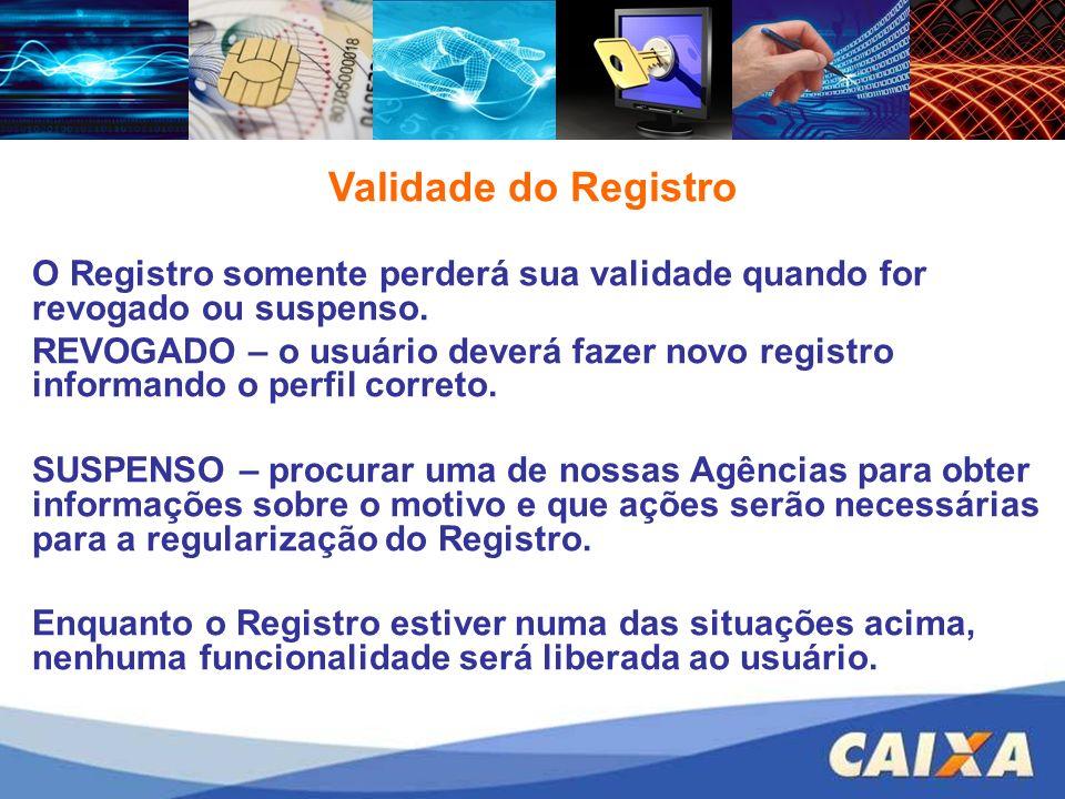 O Registro somente perderá sua validade quando for revogado ou suspenso. REVOGADO – o usuário deverá fazer novo registro informando o perfil correto.
