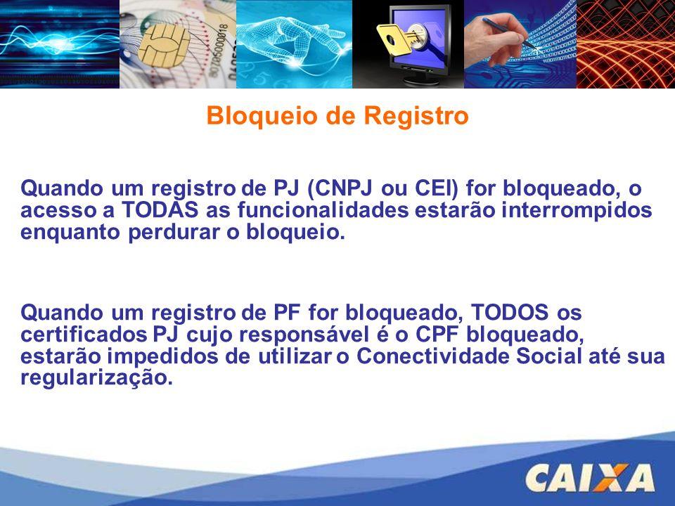 Bloqueio de Registro Quando um registro de PJ (CNPJ ou CEI) for bloqueado, o acesso a TODAS as funcionalidades estarão interrompidos enquanto perdurar o bloqueio.