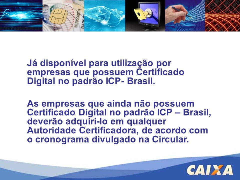 Já disponível para utilização por empresas que possuem Certificado Digital no padrão ICP- Brasil. As empresas que ainda não possuem Certificado Digita
