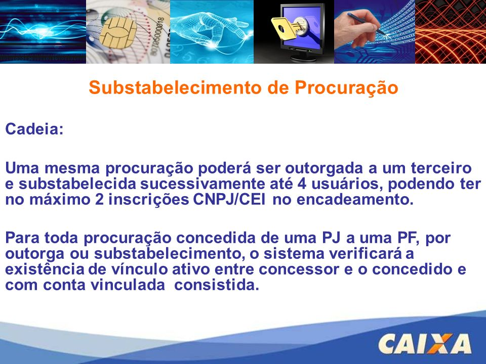 Cadeia: Uma mesma procuração poderá ser outorgada a um terceiro e substabelecida sucessivamente até 4 usuários, podendo ter no máximo 2 inscrições CNPJ/CEI no encadeamento.
