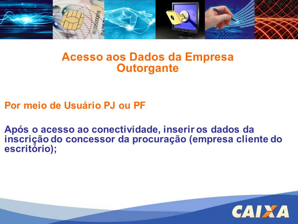 Por meio de Usuário PJ ou PF Após o acesso ao conectividade, inserir os dados da inscrição do concessor da procuração (empresa cliente do escritório); Acesso aos Dados da Empresa Outorgante