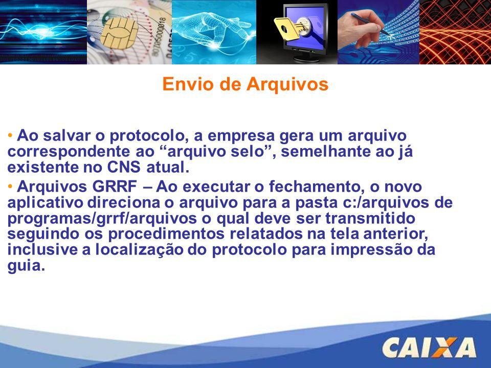 Envio de Arquivos Ao salvar o protocolo, a empresa gera um arquivo correspondente ao arquivo selo, semelhante ao já existente no CNS atual. Arquivos G