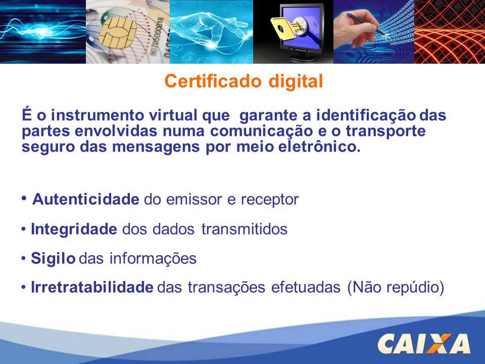 Certificado digital É o instrumento virtual que garante a identificação das partes envolvidas numa comunicação e o transporte seguro das mensagens por
