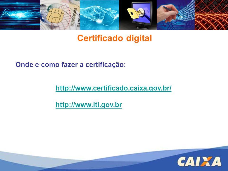 Certificado digital Onde e como fazer a certificação: http://www.certificado.caixa.gov.br/ http://www.iti.gov.br