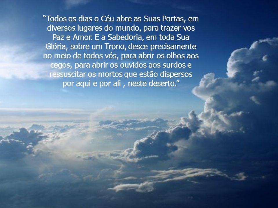 Todos os dias o Céu abre as Suas Portas, em diversos lugares do mundo, para trazer-vos Paz e Amor.