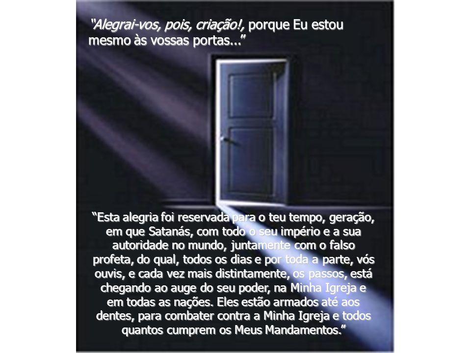 Alegrai-vos, pois, criação!, porque Eu estou mesmo às vossas portas...