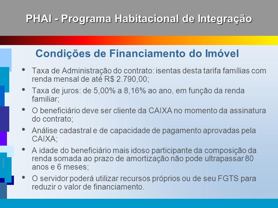 eseiler Taxa de Administração do contrato: isentas desta tarifa famílias com renda mensal de até R$ 2.790,00; Taxa de juros: de 5,00% a 8,16% ao ano,