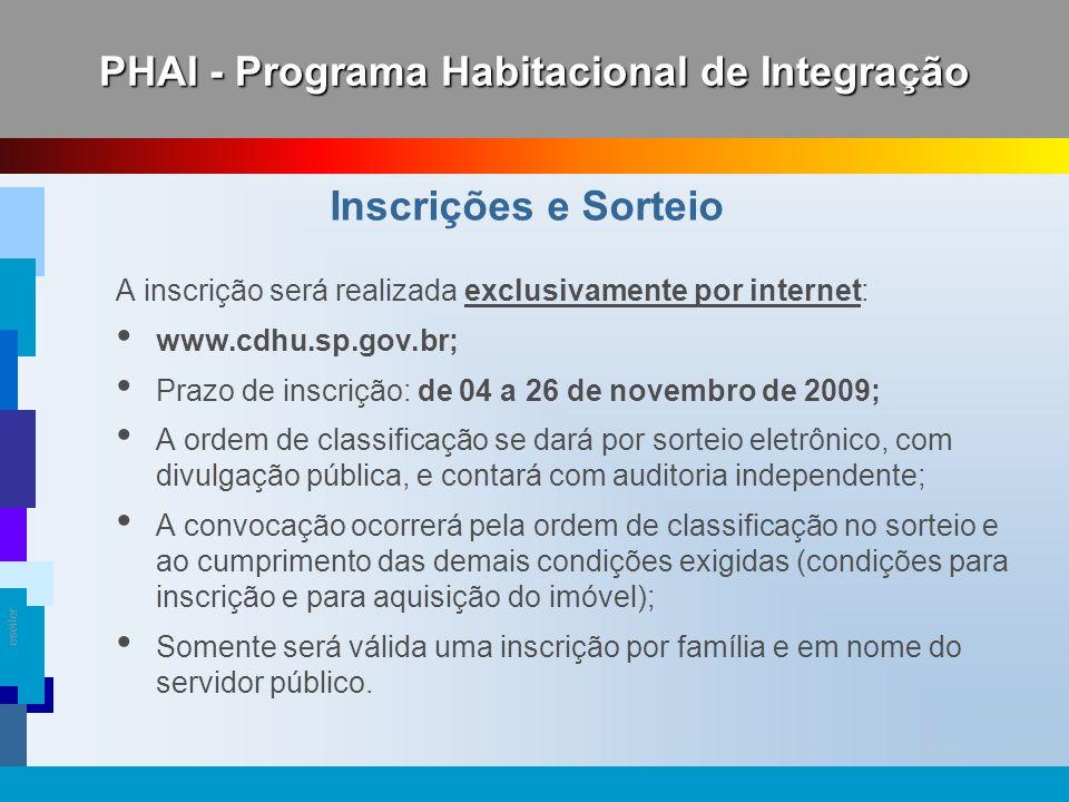 eseiler A inscrição será realizada exclusivamente por internet: www.cdhu.sp.gov.br; Prazo de inscrição: de 04 a 26 de novembro de 2009; A ordem de cla