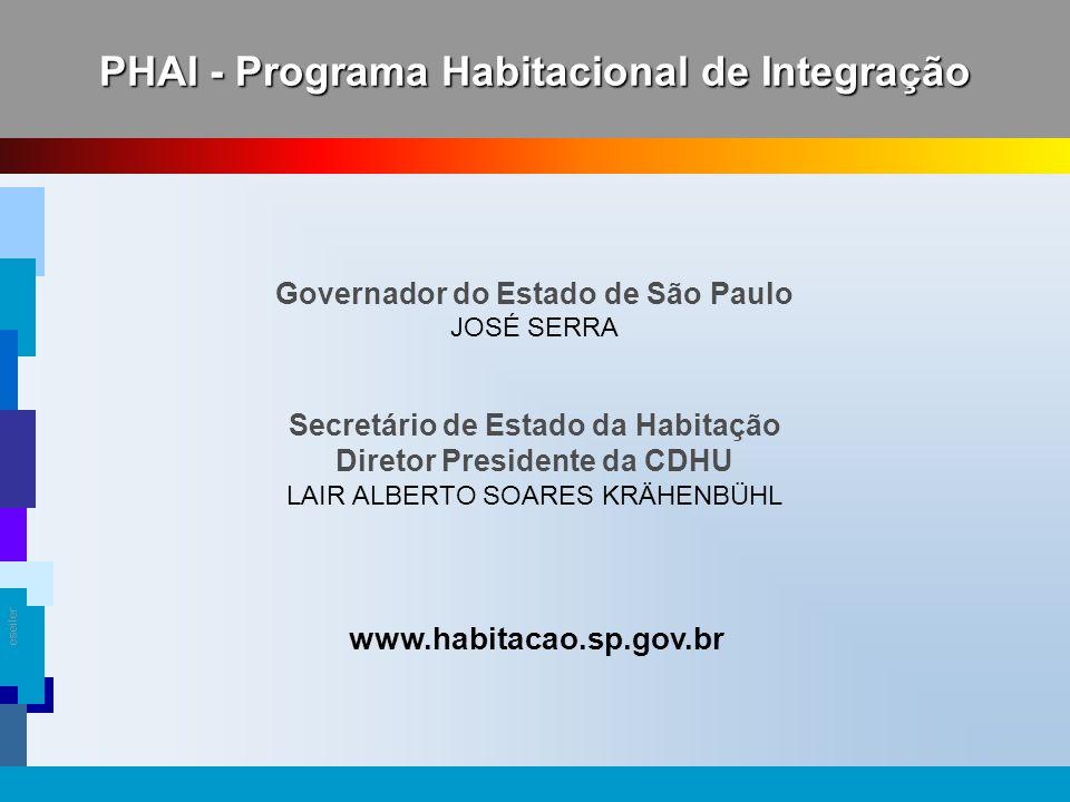 eseiler PHAI - Programa Habitacional de Integração Governador do Estado de São Paulo JOSÉ SERRA Secretário de Estado da Habitação Diretor Presidente d
