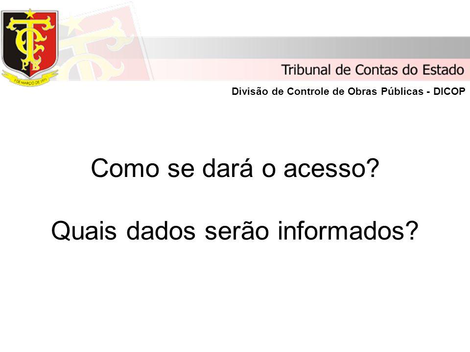 Como se dará o acesso? Quais dados serão informados? Divisão de Controle de Obras Públicas - DICOP