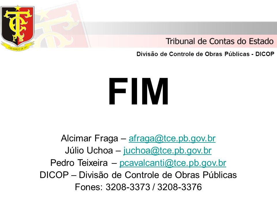 FIM Divisão de Controle de Obras Públicas - DICOP Alcimar Fraga – afraga@tce.pb.gov.brafraga@tce.pb.gov.br Júlio Uchoa – juchoa@tce.pb.gov.brjuchoa@tc