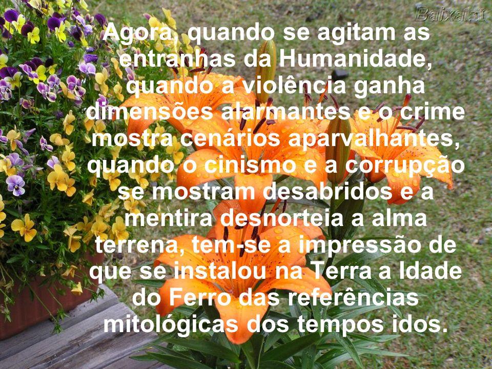 Não mais achamos a deusa Astréia, filha de Têmis, a dominar a paisagem espiritual e moral das sociedades, estabelecendo o reino da harmonia, para uma
