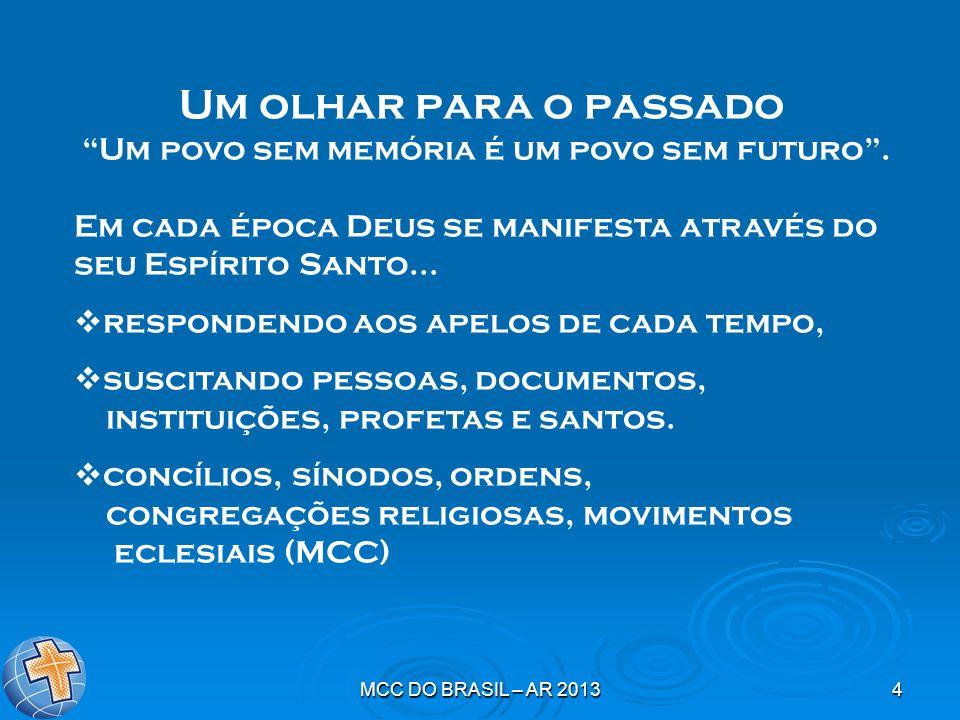 MCC DO BRASIL – AR 20134 Um olhar para o passado Um povo sem memória é um povo sem futuro. Em cada época Deus se manifesta através do seu Espírito San