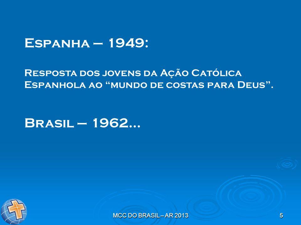 MCC DO BRASIL – AR 20135 Espanha – 1949: Resposta dos jovens da Ação Católica Espanhola ao mundo de costas para Deus. Brasil – 1962...