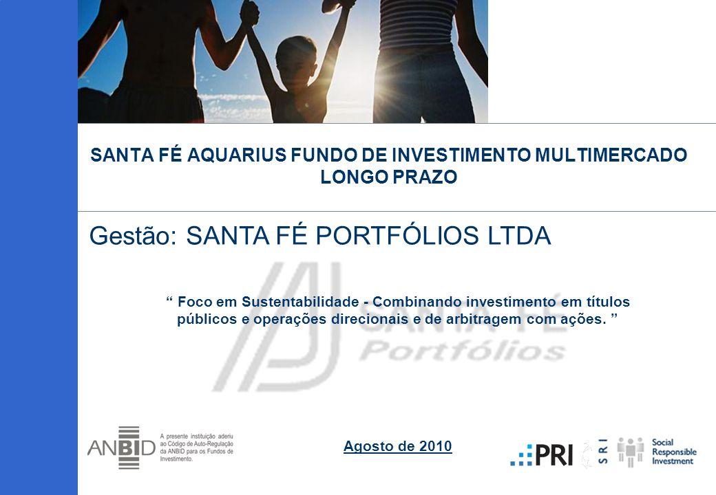 SANTA FÉ AQUARIUS FUNDO DE INVESTIMENTO MULTIMERCADO LONGO PRAZO Gestão: SANTA FÉ PORTFÓLIOS LTDA Foco em Sustentabilidade - Combinando investimento e