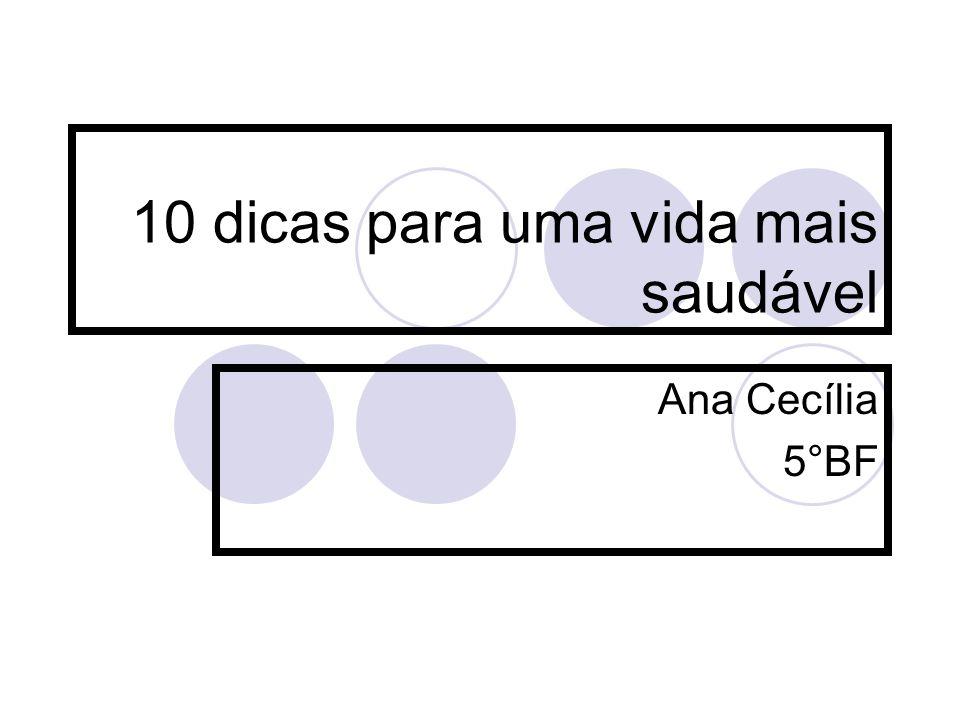 10 dicas para uma vida mais saudável Ana Cecília 5°BF