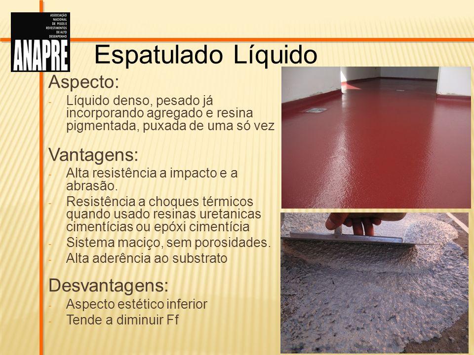 Espatulado Líquido Aspecto: - Líquido denso, pesado já incorporando agregado e resina pigmentada, puxada de uma só vez Vantagens: - Alta resistência a