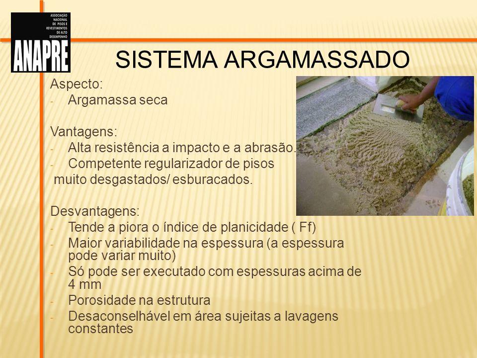 SISTEMA ARGAMASSADO Aspecto: - Argamassa seca Vantagens: - Alta resistência a impacto e a abrasão. - Competente regularizador de pisos muito desgastad