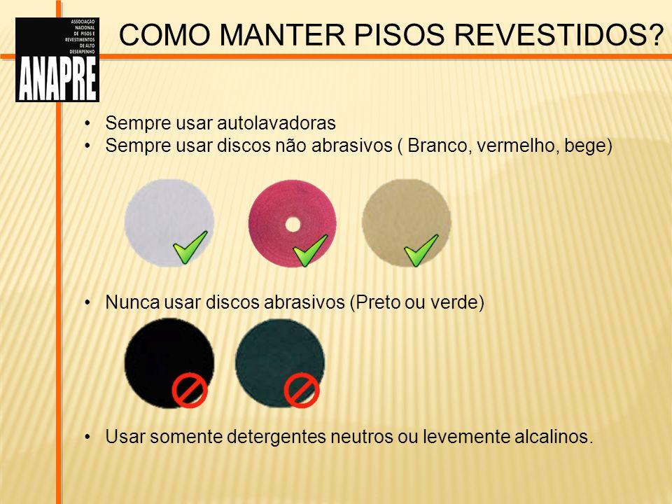 COMO MANTER PISOS REVESTIDOS? Sempre usar autolavadoras Sempre usar discos não abrasivos ( Branco, vermelho, bege) Nunca usar discos abrasivos (Preto