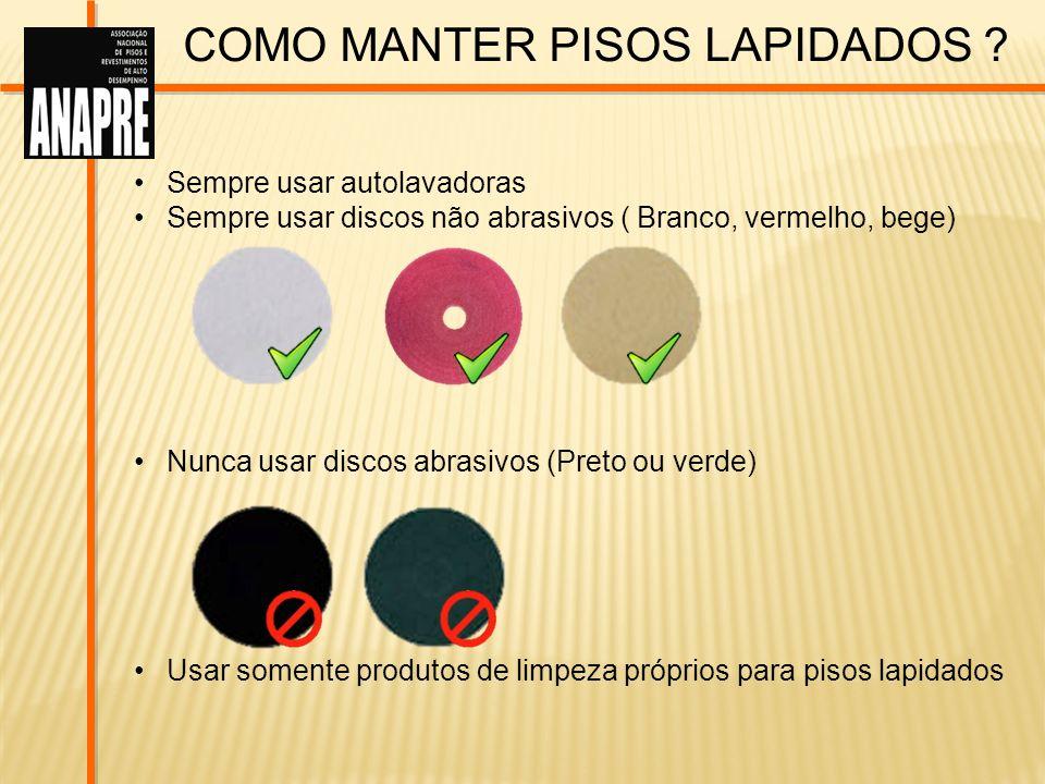 COMO MANTER PISOS LAPIDADOS ? Sempre usar autolavadoras Sempre usar discos não abrasivos ( Branco, vermelho, bege) Nunca usar discos abrasivos (Preto