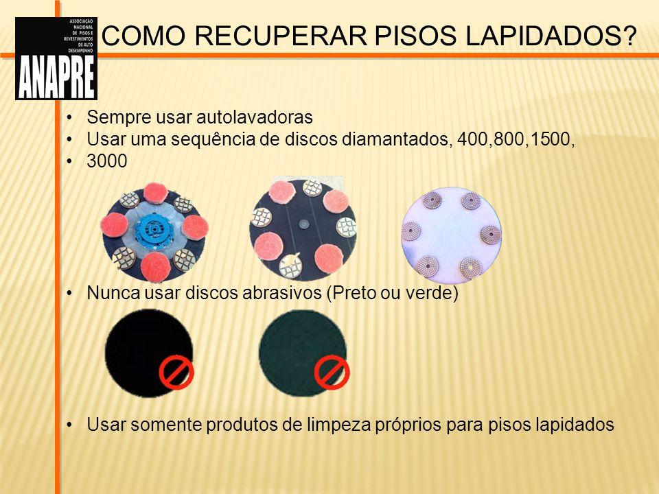 COMO RECUPERAR PISOS LAPIDADOS? Sempre usar autolavadoras Usar uma sequência de discos diamantados, 400,800,1500, 3000 Nunca usar discos abrasivos (Pr