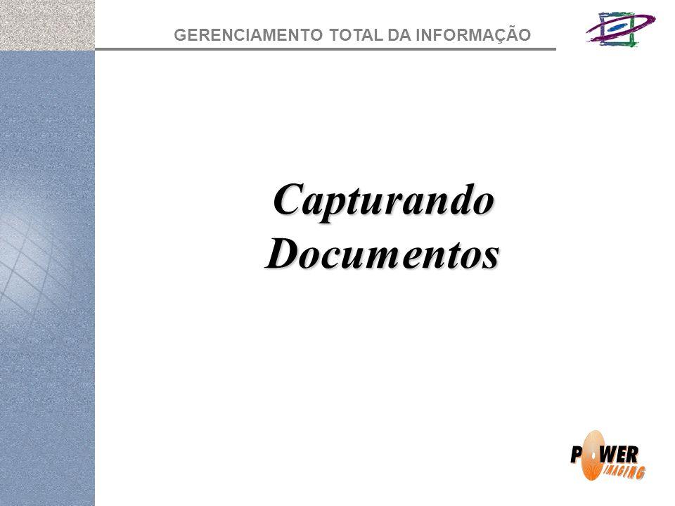 GERENCIAMENTO TOTAL DA INFORMAÇÃO Capturando Documentos
