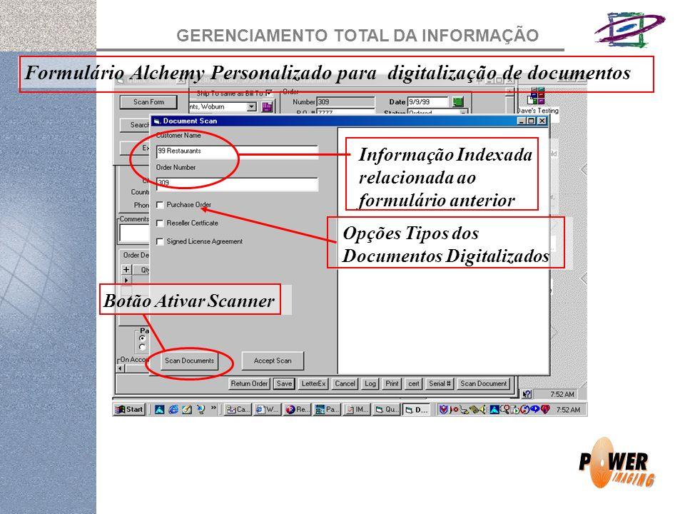 GERENCIAMENTO TOTAL DA INFORMAÇÃO Formulário Alchemy Personalizado para digitalização de documentos Opções Tipos dos Documentos Digitalizados Informação Indexada relacionada ao formulário anterior Botão Ativar Scanner