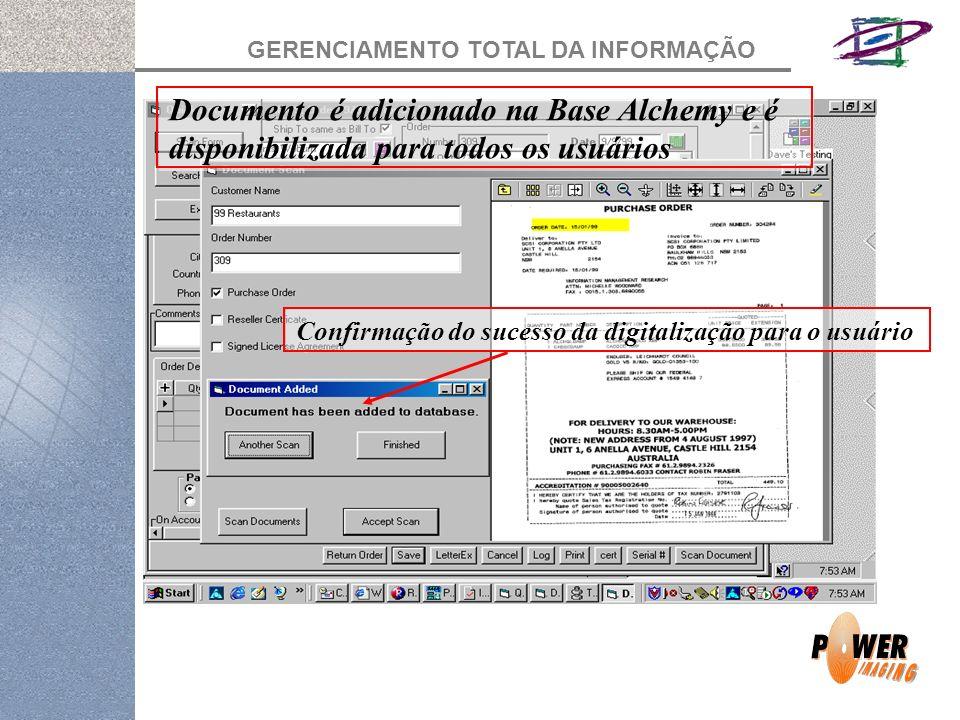 GERENCIAMENTO TOTAL DA INFORMAÇÃO Documento é adicionado na Base Alchemy e é disponibilizada para todos os usuários Confirmação do sucesso da digitalização para o usuário