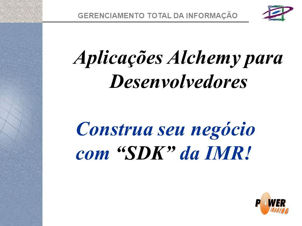 GERENCIAMENTO TOTAL DA INFORMAÇÃO Aplicações Alchemy para Desenvolvedores Construa seu negócio com SDK da IMR!