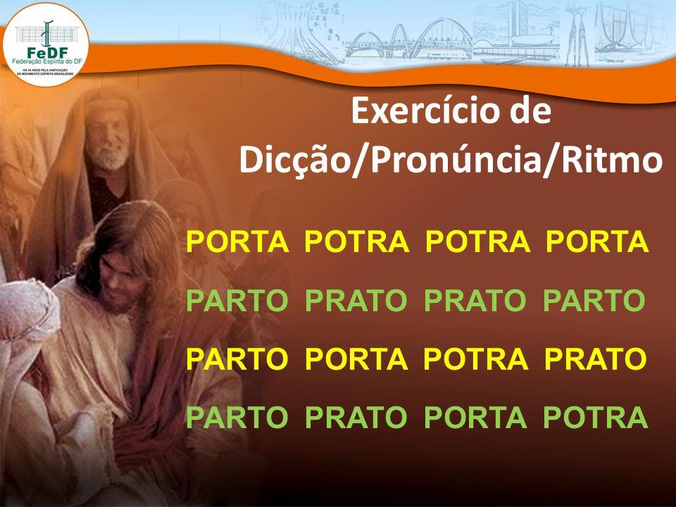 Exercício de Dicção/Pronúncia/Ritmo PORTA POTRA POTRA PORTA PARTO PRATO PRATO PARTO PARTO PORTA POTRA PRATO PARTO PRATO PORTA POTRA