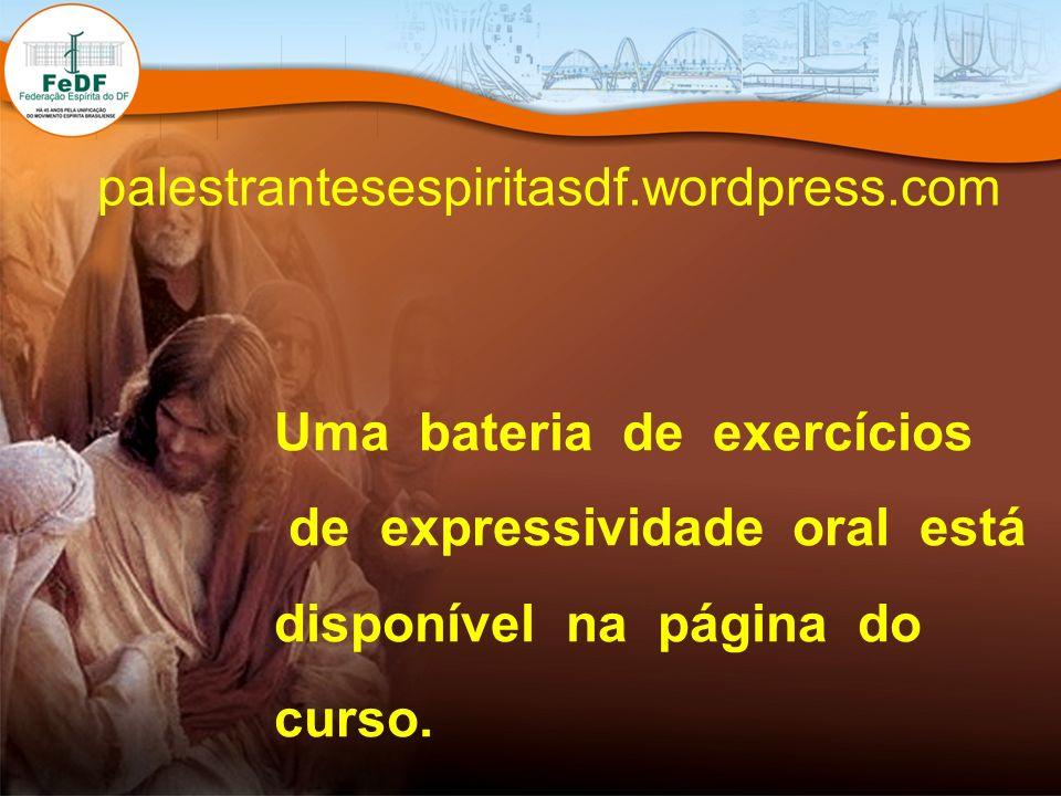 palestrantesespiritasdf.wordpress.com Uma bateria de exercícios de expressividade oral está disponível na página do curso.