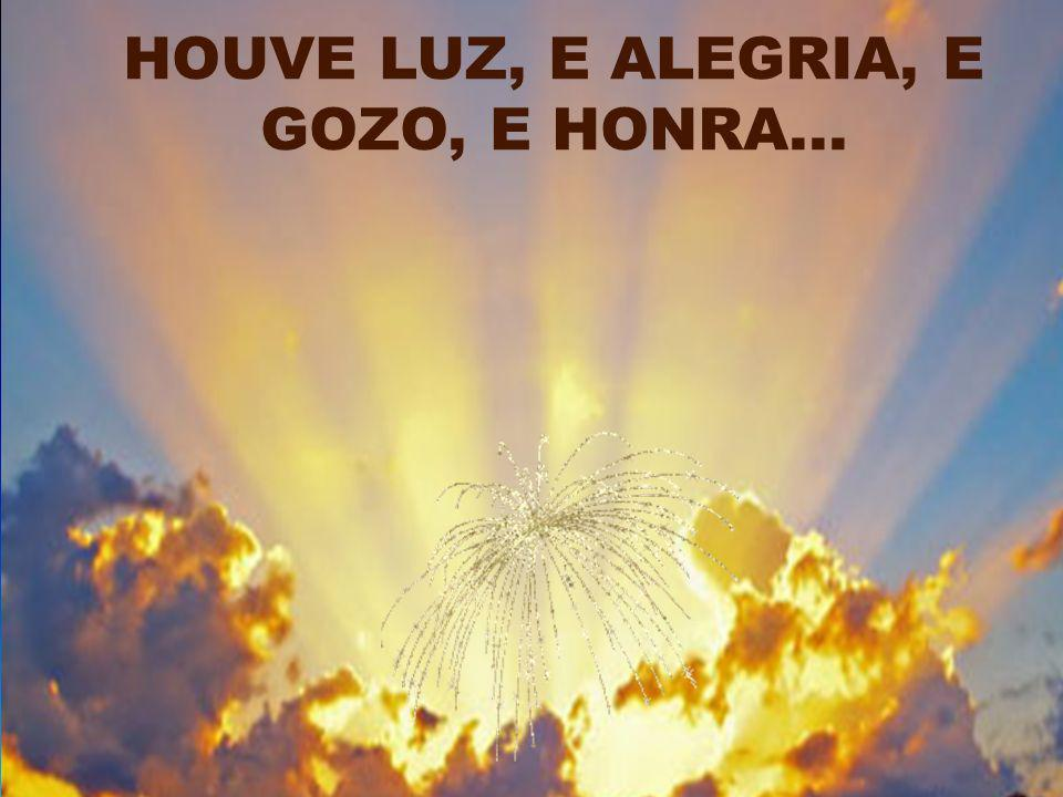 E PARA OS JUDEUS HOUVE LUZ, HOUVE LUZ, E ALEGRIA, E GOZO, E HONRA...
