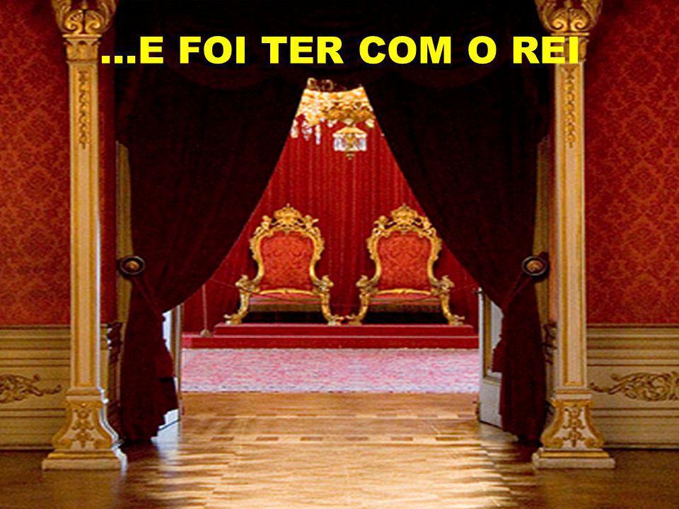 ELE ESTENDEU PARA ELA O CETRO DE OURO E OFERECEU DAR À RAINHA ATÉ METADE DE SEU REINO