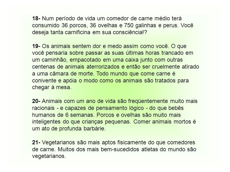 15- Se você come carne, está consumindo hormônios que foram administrados aos animais.