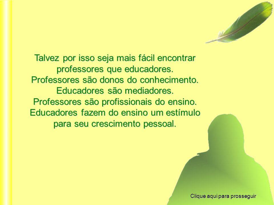 Talvez por isso seja mais fácil encontrar professores que educadores.