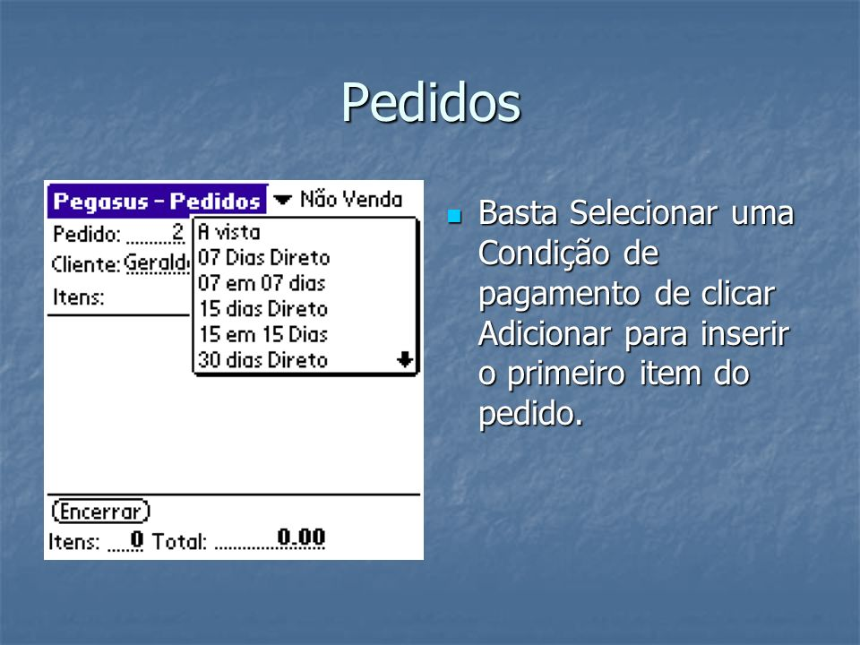 Pedidos Basta Selecionar uma Condição de pagamento de clicar Adicionar para inserir o primeiro item do pedido.