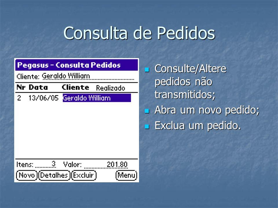 Consulta de Pedidos Consulte/Altere pedidos não transmitidos; Consulte/Altere pedidos não transmitidos; Abra um novo pedido; Abra um novo pedido; Exclua um pedido.
