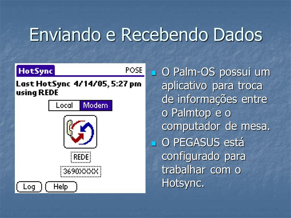 Enviando e Recebendo Dados O Palm-OS possui um aplicativo para troca de informações entre o Palmtop e o computador de mesa.