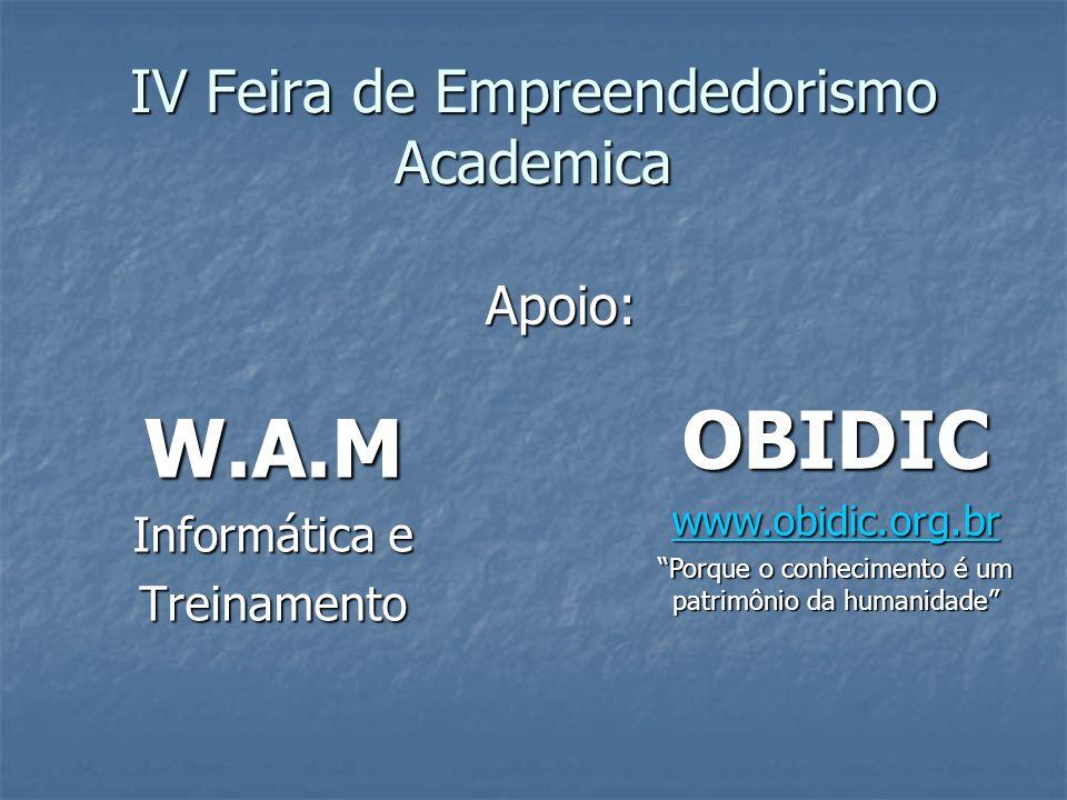 IV Feira de Empreendedorismo Academica W.A.M Informática e Treinamento OBIDIC www.obidic.org.br Porque o conhecimento é um patrimônio da humanidade Apoio: