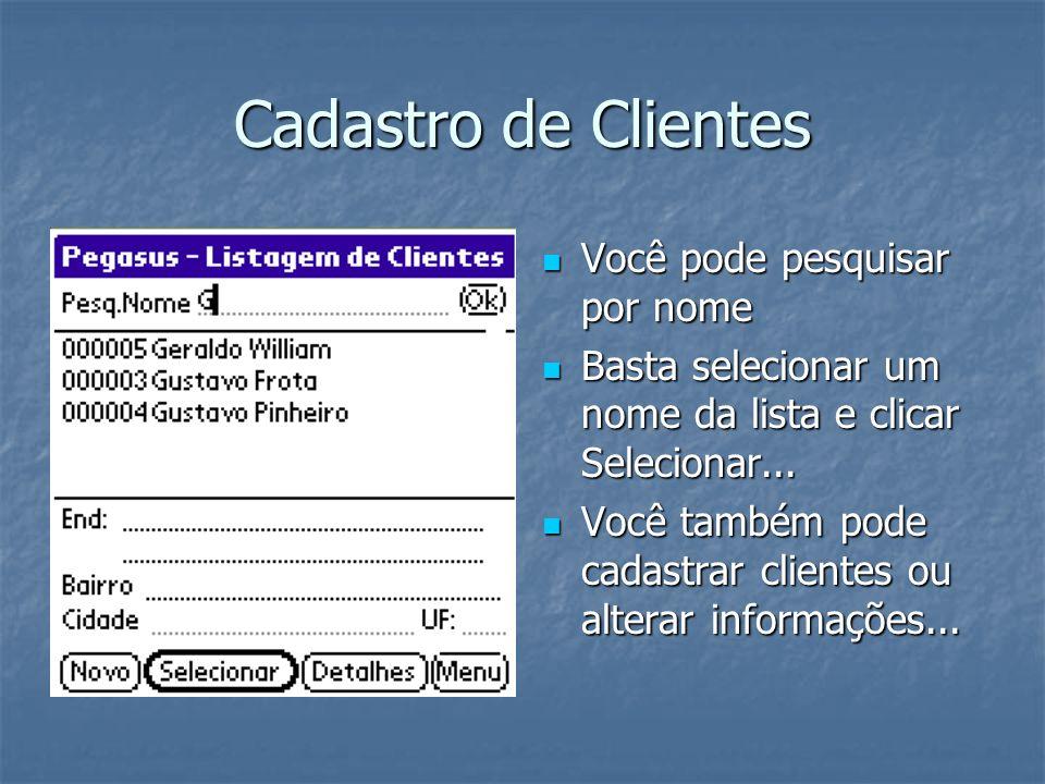 Cadastro de Clientes Você pode pesquisar por nome Você pode pesquisar por nome Basta selecionar um nome da lista e clicar Selecionar...