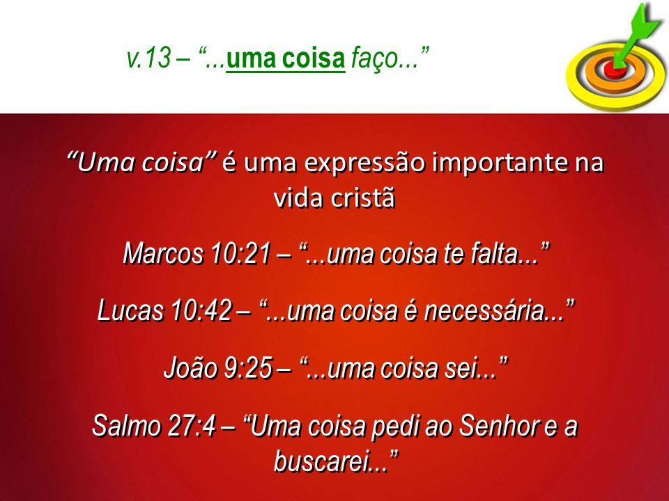 Uma coisa é uma expressão importante na vida cristã Marcos 10:21 –...uma coisa te falta...