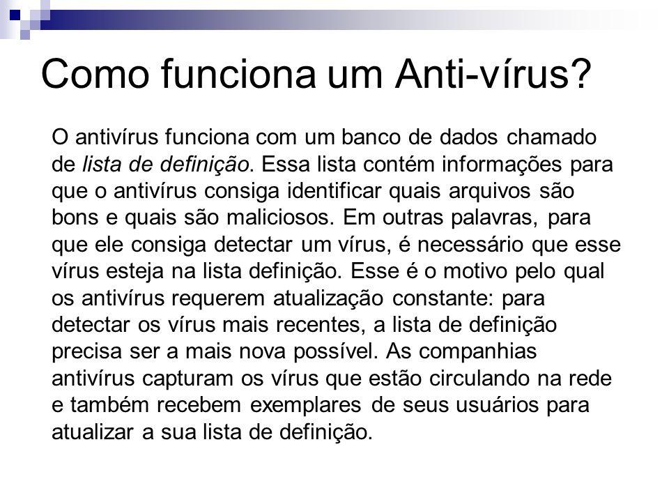 Como funciona um Anti-vírus? O antivírus funciona com um banco de dados chamado de lista de definição. Essa lista contém informações para que o antiví