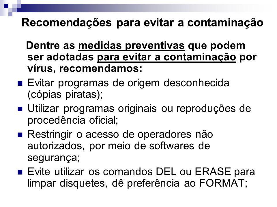 Dentre as medidas preventivas que podem ser adotadas para evitar a contaminação por vírus, recomendamos: Evitar programas de origem desconhecida (cópi