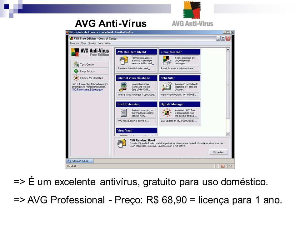 AVG Anti-Vírus => É um excelente antivírus, gratuito para uso doméstico. => AVG Professional - Preço: R$ 68,90 = licença para 1 ano.