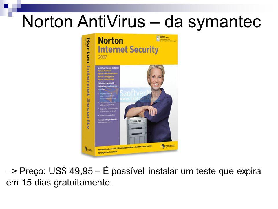 Norton AntiVirus – da symantec => Preço: US$ 49,95 – É possível instalar um teste que expira em 15 dias gratuitamente.