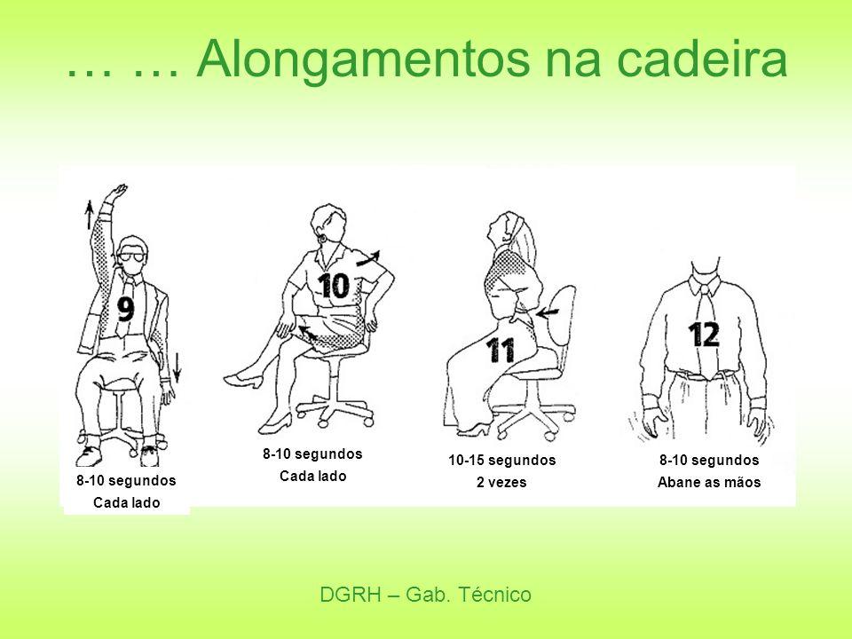 DGRH – Gab. Técnico … … Alongamentos na cadeira 8-10 segundos Cada lado 8-10 segundos Cada lado 10-15 segundos 2 vezes 8-10 segundos Abane as mãos