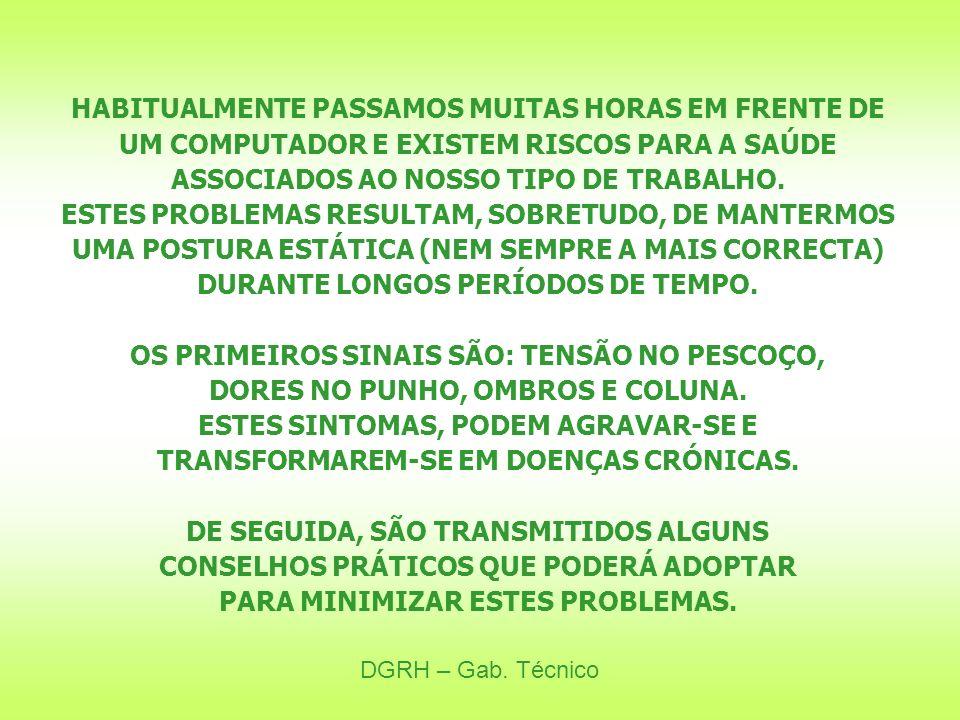 DGRH – Gab.Técnico A PRIMEIRA ABORDAGEM DEVE SER SOBRE O SEU POSTO DE TRABALHO.