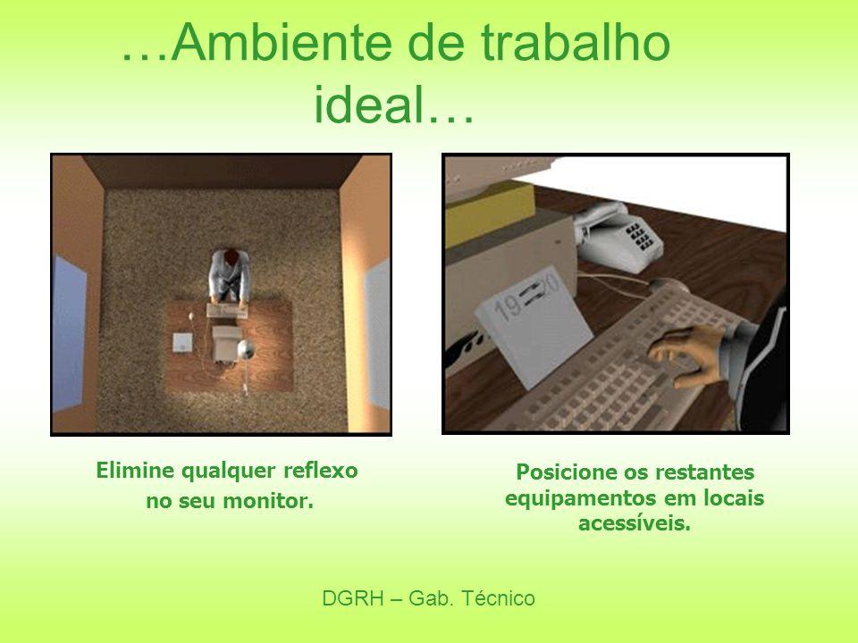 DGRH – Gab. Técnico …Ambiente de trabalho ideal… Elimine qualquer reflexo no seu monitor. Posicione os restantes equipamentos em locais acessíveis.