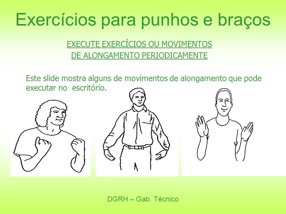 DGRH – Gab. Técnico Exercícios para punhos e braços EXECUTE EXERCÍCIOS OU MOVIMENTOS DE ALONGAMENTO PERIODICAMENTE Este slide mostra alguns de movimen