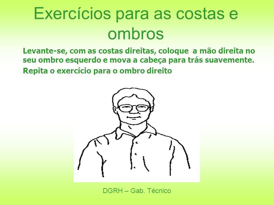 DGRH – Gab. Técnico Exercícios para as costas e ombros Levante-se, com as costas direitas, coloque a mão direita no seu ombro esquerdo e mova a cabeça